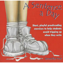 A Sentence a Day: Short, Playful Proofreading Exercises to Help Students Avoid Tripping Up When They Write by Samantha Prust, 9781877673733