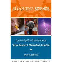 Eloquent Science - A Practical Guide to Becoming a Better Writer, Speaker and Scientist by David M. Schultz, 9781878220912