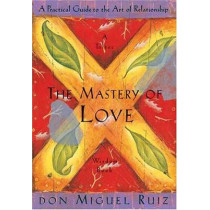 The Mastery of Love by Don Miguel Ruiz, 9781878424426