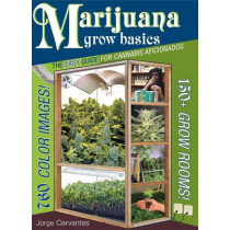 Marijuana Grow Basics: The Easy Guide for Cannabis Aficionados by Jorge Cervantes, 9781878823373
