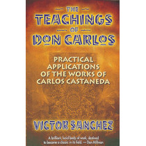 The Teachings of Don Carlos: Practical Applications of the Works of Carlos Castaneda by Victor Sanchez, 9781879181236