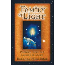 The Family of Light: Pleiadian Tales and Lessons in Living by Barbara Marciniak, 9781879181472