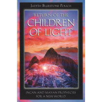 Return of the Children of Light: Incan and Mayan Prophecies for a New World by Judith Bluestone Polich, 9781879181694
