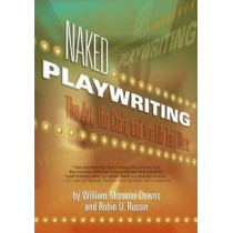 Naked Playwriting: The Art, the Craft & the Life Laid Bare by William Missouri Downs, 9781879505766
