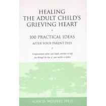 Healing the Adult Child's Grieving Heart by Alan D. Wolfelt, 9781879651319