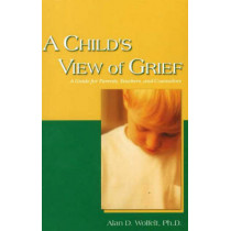 Child's View of Grief: A Guide for Parents, Teachers, and Counselors by Alan D. Wolfelt, 9781879651432