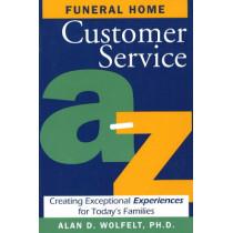Funeral Home Customer Service A-z by Alan D. Wolfelt, 9781879651449
