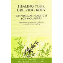 Healing Your Grieving Body by Alan Wolfelt, 9781879651630