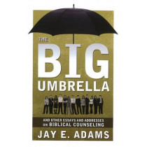 Big Umbrella: & Other Essays & Addresses on Biblical Counseling by Jay E. Adams, 9781879737754