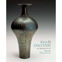 Risk and Discovery: The Ceramic Art of Hideaki Miyamura by Jeanne Vee Koles, 9781879985261