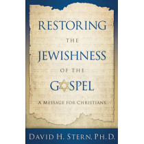 Restoring the Jewishness of the Gospel: A Message for Christians by David H Stern, 9781880226667