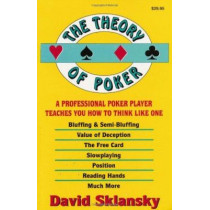 The Theory of Poker: A Professional Poker Player Teaches You How to Think Like One by David Sklansky, 9781880685006