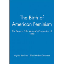 The Birth of American Feminism: The Seneca Falls Woman's Convention of 1848 by Virginia Bernhard, 9781881089346