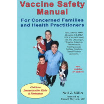Vaccine Safety Manual for Concerned Families and Health Practitioners, 2nd Edition: Guide to Immunization Risks and Protection by Neil Z. Miller, 9781881217374