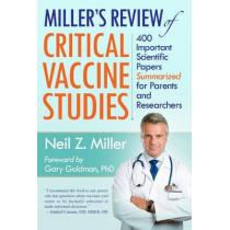 Miller's Review of Critical Vaccine Studies: 400 Important Scientific Papers Summarized for Parents and Researchers by Neil Z. Miller, 9781881217404