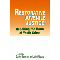 Restorative Juvenile Justice: Repairing the Harm of Youth Crime by Gordon Bazemore, 9781881798132