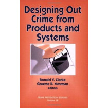 Designing Out Crime from Products and Systems v. 18 by Ronald V. Clarke, 9781881798590