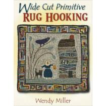Wide Cut Primitive Rug Hooking by Wendy Miller, 9781881982821