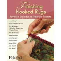 Finishing Hooked Rugs: Favorite Techniques from the Experts by Editors of Rug Hooking Magazine, 9781881982999