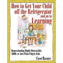 How to Get Your Child Off the Refrigerator and on to Learning by Carol Barnier, 9781883002701