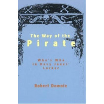 Way of the Pirate: Who's Who is Davy Jones' Locker by Robert Downie, 9781883283490