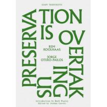 Preservation is Overtaking Us by Rem Koolhaas, 9781883584740