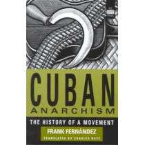 Cuban Anarchism: The History of a Movement by Frank Fernandez, 9781884365195