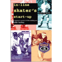 In-Line Skater's Start-Up: A Beginner's Guide to In-Line Skating and Roller Hockey by Doug Werner, 9781884654046