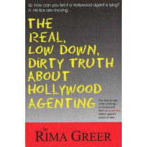 Real, Low Down, Dirty Truth About Hollywood Agenting by Rima Greer, 9781884956690