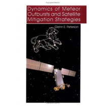 Dynamics of Meteor Outbursts and Satellite Mitigation Strategies by Glenn E. Peterson, 9781884989063