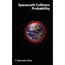 Spacecraft Collision Probability by F. Kenneth Chan, 9781884989186