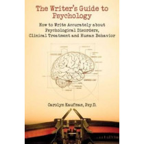 Writer's Guide to Psychology: How to Write Accurately About Psychological Disorders, Clinical Treatment and Human Behavior by Carolyn Kaufman, 9781884995682