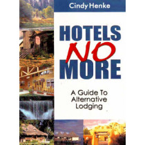 Hotels No More!: A Guide to Alternative Lodging by Cindy Henke-Sarmento, 9781885003911
