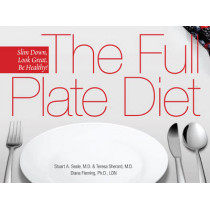The Full Plate Diet: Slim Down, Look Great, Be Healthy by Stuart A. Seale, 9781885167712