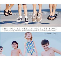 The Social Skills Picture Book: Teaching Play, Emotion, and Communication to Children with Autism by Jed Baker, 9781885477910