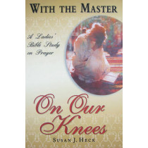 With the Master on Our Knees: A Ladies' Bible Study on Prayer by Susan J Heck, 9781885904782