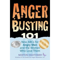 Anger Busting 101: The New ABCs for Angry Men and the Women Who Love Them by Newton Hightower, 9781886298040