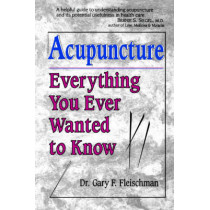 Everything You Ever Wanted to Know About Acupuncture: But Were Afraid to Ask by Gary F. Fleischman, 9781886449091