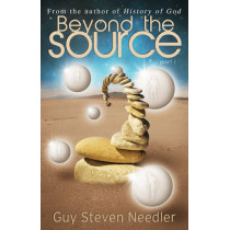 Beyond the Source - Part One: Messages from the Co-Creators of the Universe by Guy Steven Needler, 9781886940338