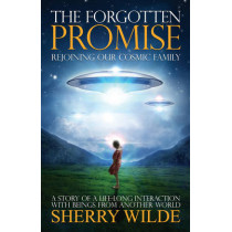 Forgotten Promise: Rejoining Our Cosmic Family a Story of a Lifelong Interaction with Beings from Another World by Sherry Wilde, 9781886940482