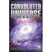 Convoluted Universe: Book One by Dolores Cannon, 9781886940826