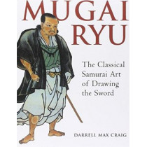 Mugai Ryu: The Classical Japanese Art of Drawing the Sword by Max Craig Darrell, 9781886969186