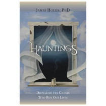 Hauntings: Dispelling the Ghosts Who Run Our Lives by James Hollis, 9781888602623