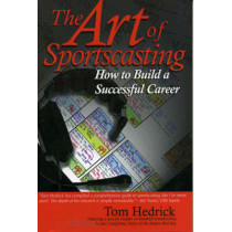 The Art of Sportscasting: How to Build a Successful Career by Tom Hedrick, 9781888698244