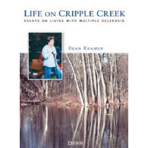 Life on Cripple Creek: Essays On Living with Multiple Sclerosis by Dean C. Kramer, 9781888799682