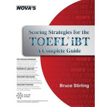 Scoring Strategies for the TOEFL IBT a Complete Guide by Bruce Stirling, 9781889057842