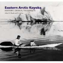 Eastern Arctic Kayaks: History, Design, Technique by John Heath, 9781889963266