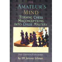 Amateur's Mind: Turning Chess Misconceptions into Chess Mastery -- 2nd Edition by I.M. Jeremy Silman, 9781890085025