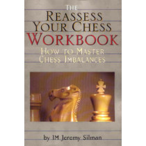 Reassess Your Chess Workbook: How to Master Chess Imbalances by I.M. Jeremy Silman, 9781890085056