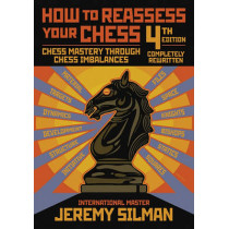 How to Reassess Your Chess: Chess Mastery Through Imbalances by Jeremy Silman, 9781890085131